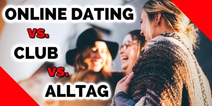 Wo kann man besser Frauen kennenlernen? | Online Dating – Club – Alltag