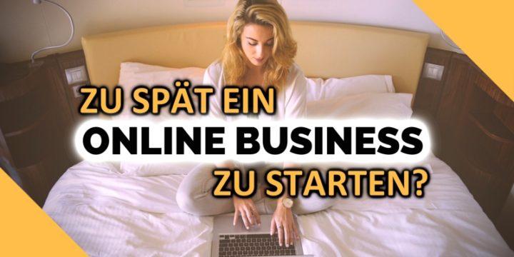 ES IST NICHT ZU SPÄT | Ein Online Business starten zu können!