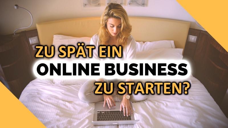zu spät zum online business starten
