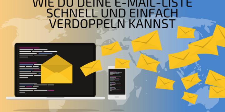 [E-Mail-Marketing] Wie du deine E-Mail-Liste schnell und einfach verdoppeln kannst