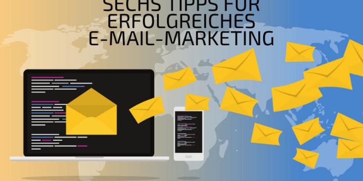 Sechs Tipps für erfolgreiches E-Mail-Marketing