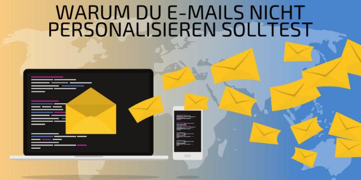 [E-Mail-Marketing] Warum du E-Mails nicht personalisieren solltest